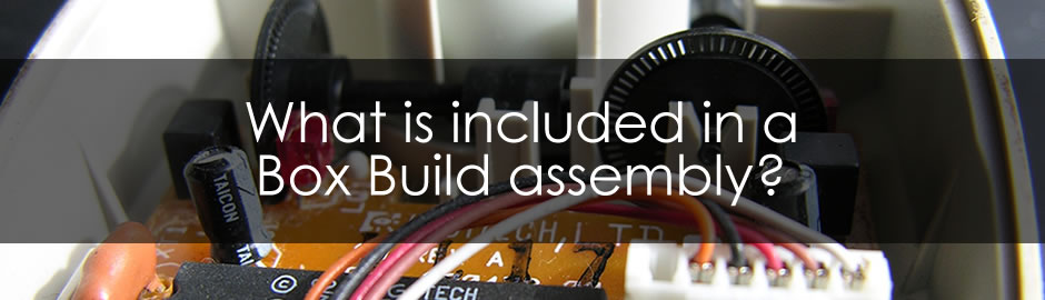 What is included in a Box Build assembly? - Versa
