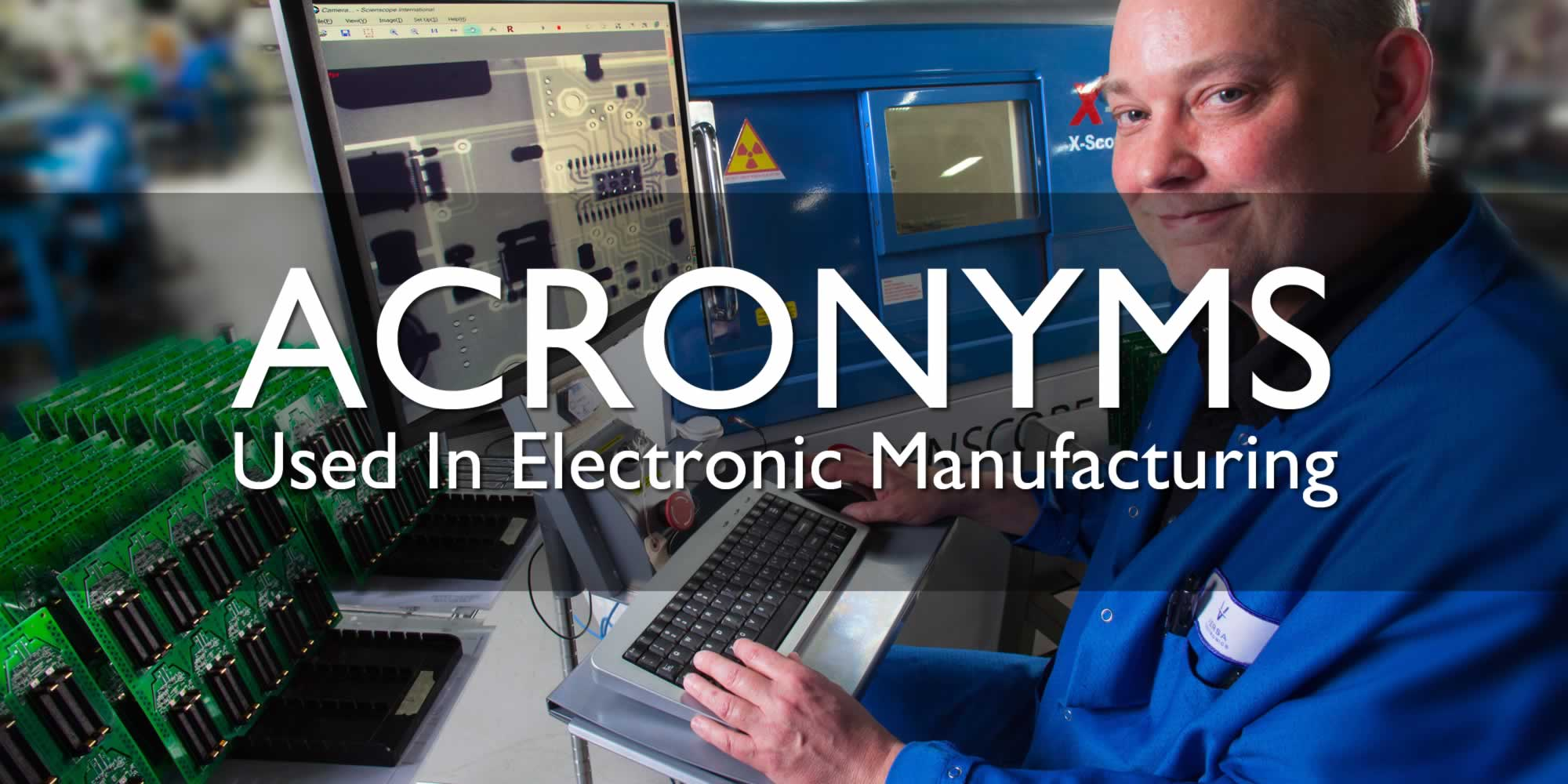 Electronic Manufacturing Acronyms You Need To Know - PCB