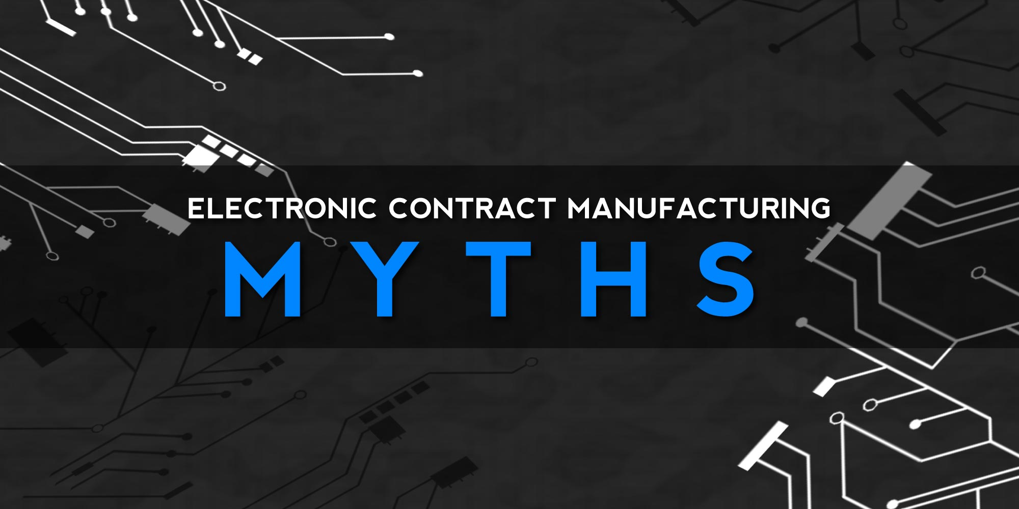 Electronic Contract Manufacturing - Avoid These 10 Myths